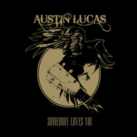 AUSTIN LUCAS – Somebody loves you