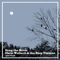 CHRIS WOLLARD & THE SHIP THIEVES / DRAG THE RIVER – split 7""
