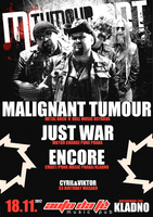 MALIGNANT TUMOUR + JUST WAR + ENCORE