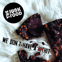 THE JUNK FOOD - We Don't Have a Hit