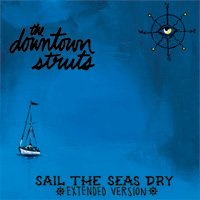 The Downtown Struts – Sail The Seas Dry